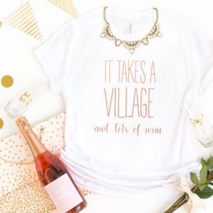 It Takes a Village and lot of wine Tshirt for Mom. Funny Mom Shirt.
