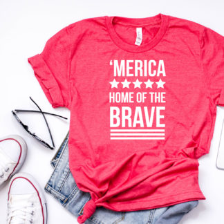 'Merica Home of the Brave Tshirt. Wear and show your love for the USA.
