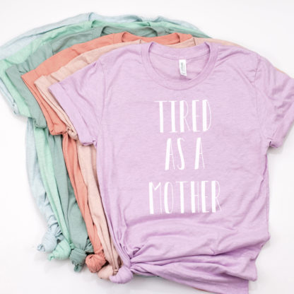 Tired as a Mother - Funny Mom Shirt
