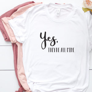 Yes, they're all mine. A shirt made for moms with multiple kids. Let the shirt do the talking.