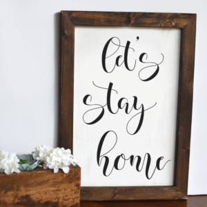 Let's Stay Home framed wooden sign - Here's Your Sign Workshop