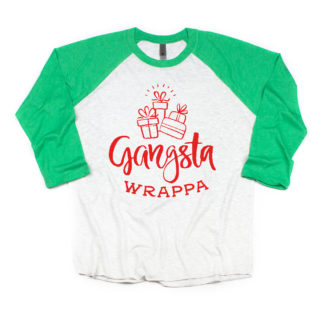 Gangsta Wrappa Shirts. Matching 3/4 sleeve raglans. Grab a matching shirt for your bestie or your other half.