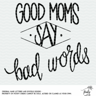 Good Moms Say Bad Wordsac cut files for use with Silhouette and Cricut. SVG, PNG and DXF files for instant download.