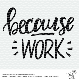 Because Work Funny Cut File for Silhouette and Cricut machines. Free SVG file and Silhouette design.