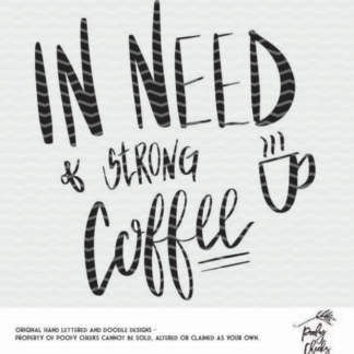 In Need of Strong Coffee cut file for use with Cricut and Silhouette Cameo. SVG, DXF and PNG