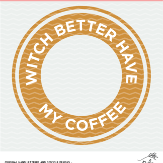 Witch Better Have My Coffee cut file